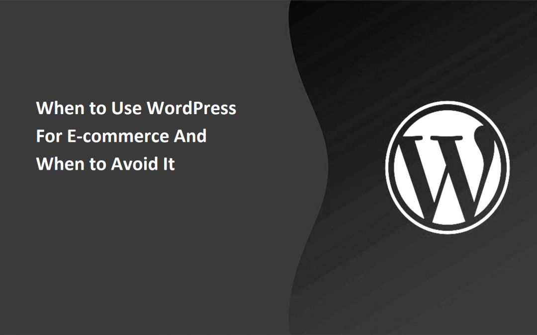 When to Use WordPress For E-commerce And When to Avoid It