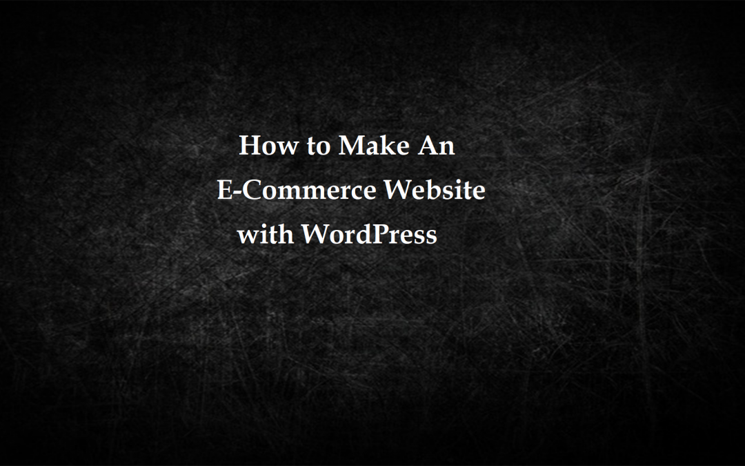 How to Make an E-Commerce Website with WordPress